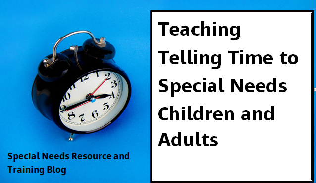Teaching Telling Time To Special Needs Children And Adults Special